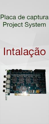 Placa de captura project system : Instalação