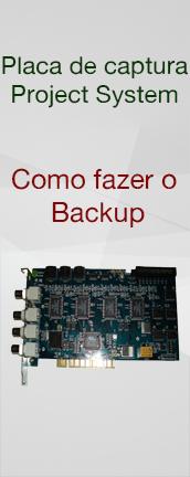 Placa de captura project system : Como fazer backup