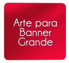Criação de Arte para Banner Grande