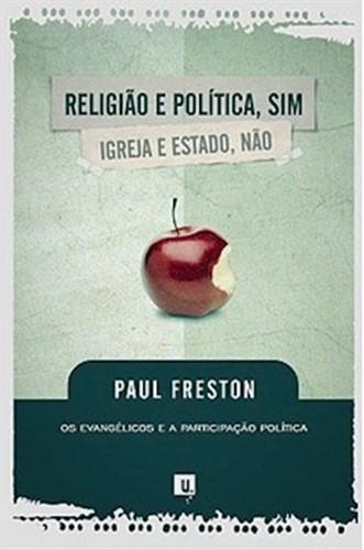 Religião e Politica, Sim. Igreja e Estado, Não