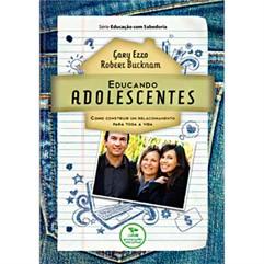 EDUCANDO ADOLESCENTES-COMO CONSTRUIR UM RELACIONAMENTO PARA TODA A VIDA