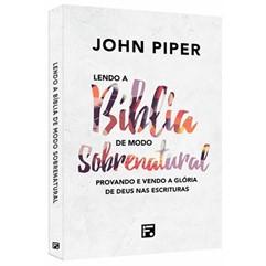 LENDO A BÍBLIA DE MODO SOBRENATURAL- Provando e vendo a glória de Deus nas escrituras