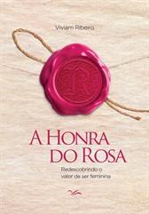 A HONRA DO ROSA-REDESCOBRINDO O VALOR DE SER FEMININA