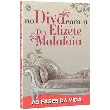 NO DIVÃ COM A DRA. ELIZETE MALAFAIA - AS FASES DA VIDA