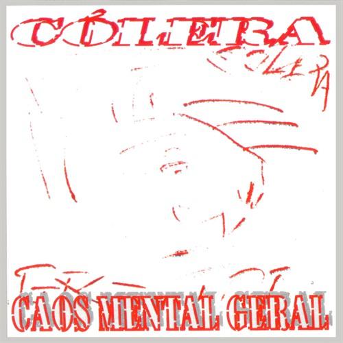 Cólera – Caos Mental Geral