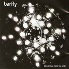 Barfly - Days Should Make You Smile