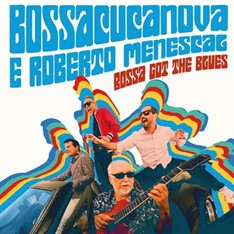 LP BOSSACUCANOVA & ROBERTO MENESCAL - BOSSA GOT THE BLUES (NOVO/LACRADO)
