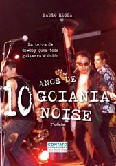 Livro: 10 Anos de Goiânia Noise - Em Terra de Cowboy Quem Toca Guitarra é Doido