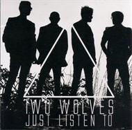 Two Wolves - Just Listen To
