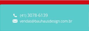 Telefone: (41) 3078-6139 | Email: contato@bauhausdesign.com.br