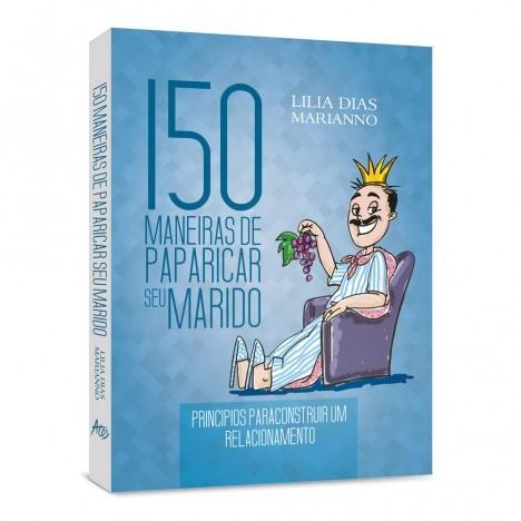 150 Maneiras De Paparicar Seu Marido