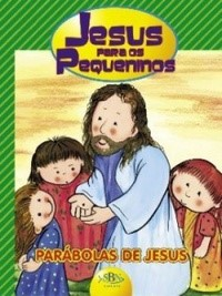 Jesus Para Os Pequeninos - Parábolas De Jesus