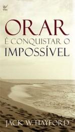 Orar É Conquistar O Impossível