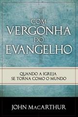 COM VERGONHA DO EVANGELHO= Quando a Igreja se torna como o mundo.