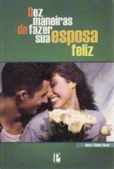 DEZ MANEIRAS DE FAZER SUA ESPOSA FELIZ