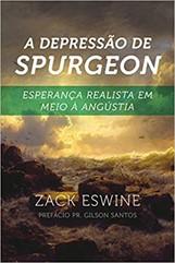 A DEPRESSÃO DE SPURGEON- Esperança Realista Em Meio Angústia