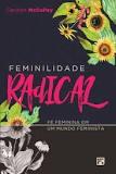 FEMINILIDADE RADICAL-FÉ FEMININA EM UM MUNDO FEMINISTA