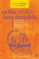 MULHER,CRISTÃ E BEM-SUCEDIDA: Redefinindo Biblicamente o trabalho dentro e fora do lar.